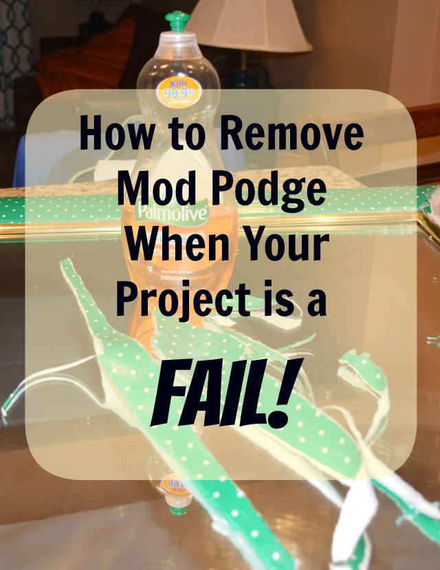 How to Remove Mod Podge When Your Project is a Fail